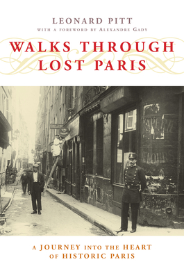 Walks Through Lost Paris: A Journey Into the Heart of Historic Paris - Pitt, Leonard, and Gady, Alexandre (Foreword by)