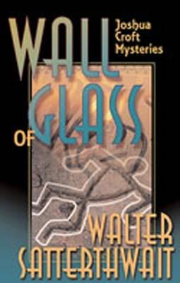 Wall of Glass: A Joshua Croft Mystery - Satterthwait, Walter