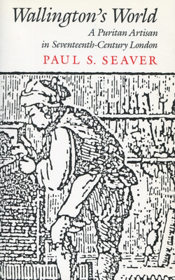 Wallington's World: A Puritan Artisan in Seventeenth-Century London - Seaver, Paul, and Paul, Seaver