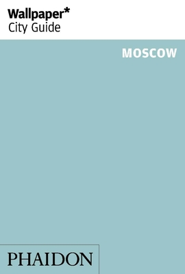 Wallpaper City Guide Moscow - Kulikov, Sergei, and Ostrogorsky, Alexander, and Case, Jeremy (Editor)