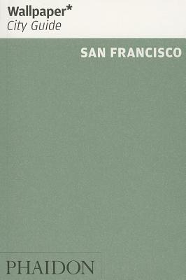 Wallpaper City Guide: San Francisco - Wallpaper* (Editor)
