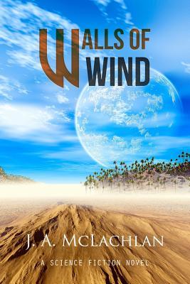 Walls of Wind - McLachlan, J a