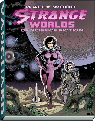 Wally Wood: Strange Worlds of Science Fiction - Wood, Wallace, and Spurlock, J David (Editor)