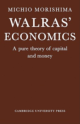 Walras' Economics: A Pure Theory of Capital and Money - Morishima, M, and Morishima, Michio