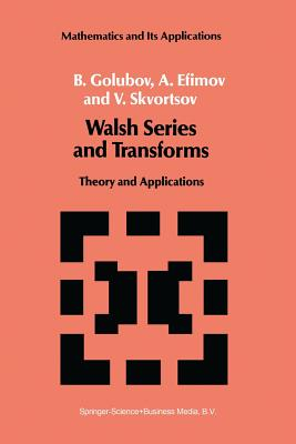 Walsh Series and Transforms: Theory and Applications - Golubov, B, and Efimov, A, and Skvortsov, V