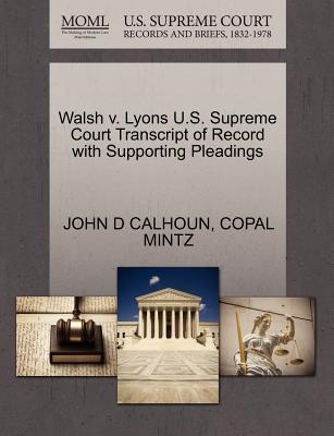 Walsh V. Lyons U.S. Supreme Court Transcript of Record with Supporting Pleadings - Calhoun, John D, and Mintz, Copal