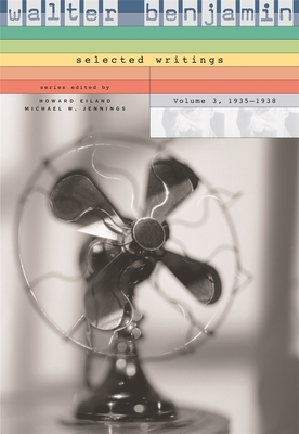 Walter Benjamin: Selected Writings, Volume 3, 1935-1938 - Benjamin, Walter, and Eiland, Howard (Editor), and Jennings, Michael W (Editor)
