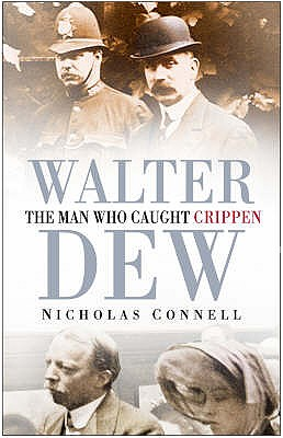 Walter Dew: The Man Who Caught Crippen - Connell, Nicholas