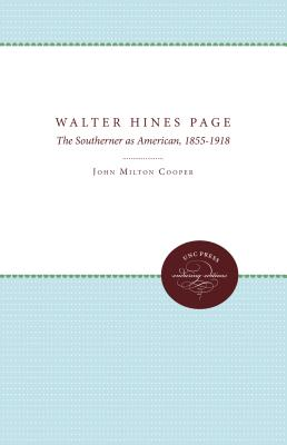 Walter Hines Page: The Southerner as American, 1855-1918 - Cooper, John Milton