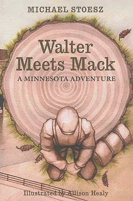 Walter Meets Mack: A Minnesota Adventure - Stoesz, Michael