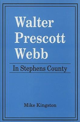 Walter Prescott Webb: In Stephens County - Kingston, Mike