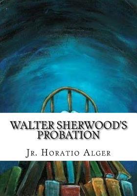 Walter Sherwood's Probation - Alger, Horatio, Jr.