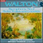 Walton: Symphony No. 2; Troilus and Cressida Suite