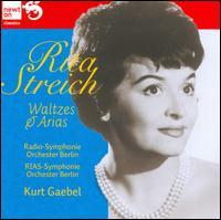 Waltzes and Arias - Rita Streich (soprano); Staatskapelle Berlin (choir, chorus); Kurt Gaebel (conductor)