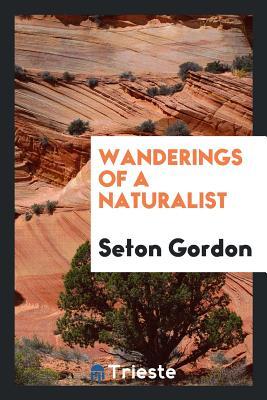 Wanderings of a Naturalist - Gordon, Seton