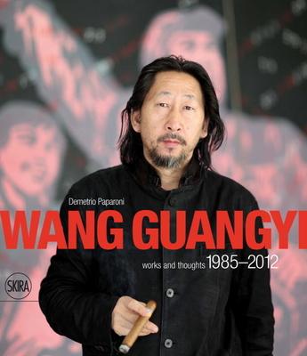 Wang Guangyi: Works and Thoughts 1985-2012 - Paparoni, Demetrio