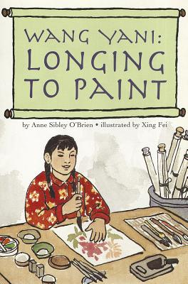 Wang Yani: Longing to Paint - O'Brien, Anne Sibley