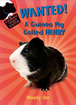 Wanted!: A Guinea Pig Called Henry - Orr, Wendy