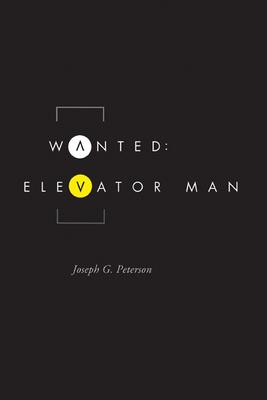 Wanted: Elevator Man - Peterson, Joseph G