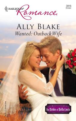 Wanted: Outback Wife: The Brides of Bella Lucia - Blake, Ally