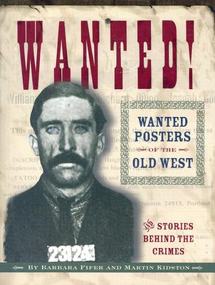 Wanted! Wanted Posters of the Old West: Stories Behind the Crimes - Fifer, Barbara, and Kidston, Martin
