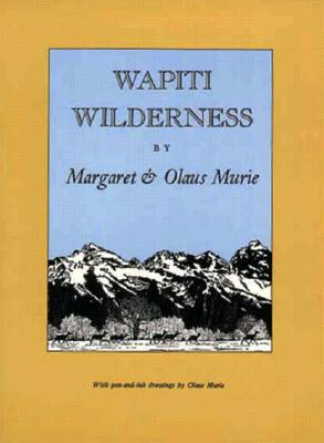 Wapiti Wilderness - Murie, Margaret E, and Murie, Olaus