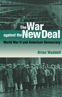 War Against the New Deal: World War II and American Democracy - Waddell, Brian