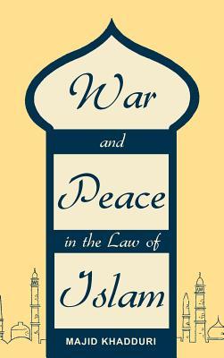 War and Peace in the Law of Islam - Khadduri, Majid, and Lawbook Exchange Ltd (Creator)