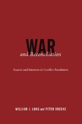War and Reconciliation: Reason and Emotion in Conflict Resolution - Long, William J, and Brecke, Peter