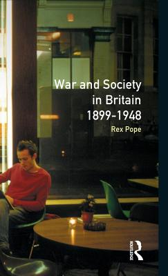 War and Society in Britain 1899-1948 - Pope, Rex