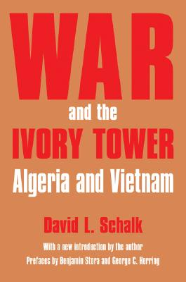 War and the Ivory Tower: Algeria and Vietnam - Schalk, David L, and Stora, Benjamin (Preface by), and Herring, George C (Preface by)