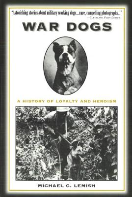 War Dogs: A History of Loyalty and Heroism - Lemish, Michael G