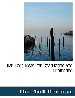 War Fact Tests for Graduation and Promotion - Allen, William H, and World Book Company, Book Company (Creator)