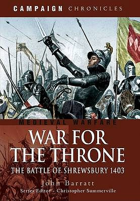 War for the Throne: The Battle of Shrewsbury 1403 - Barratt, John