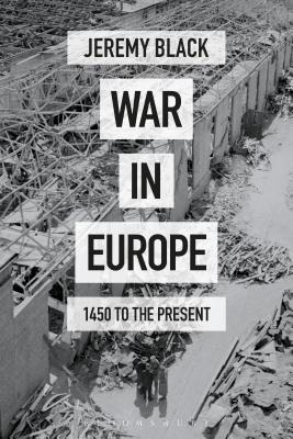 War in Europe: 1450 to the Present - Black, Jeremy
