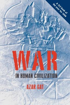 War in Human Civilization - Gat, Azar