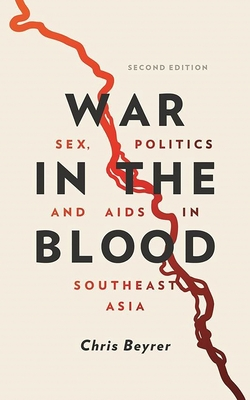 War in the Blood: Sex, Politics and AIDS in Southeast Asia - New Edition - Beyrer, Chris, Dr.