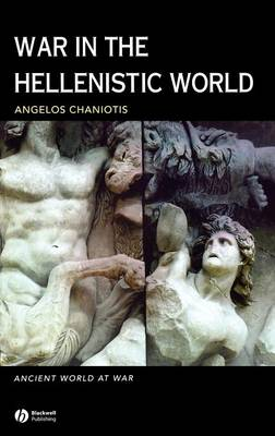 War in the Hellenistic World: A Social and Cultural History - Chaniotis, Angelos
