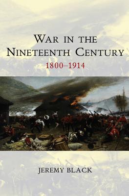War in the Nineteenth Century: 1800-1914 - Black, Jeremy