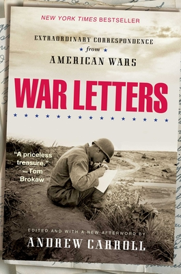 War Letters: Extraordinary Correspondence from American Wars - Carroll, Andrew