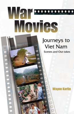 War Movies: Journeys to Vietnam: Scenes and Out-Takes - Karlin, Wayne