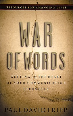 War of Words: Getting to the Heart of Your Communication Struggles - Tripp, Paul David, M.DIV., D.Min.