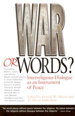 War or Words?: Inter-Religious Dialogue as an Instrument of Peace - Sutherland, D Dixon (Editor), and Musser, Donald W (Editor)