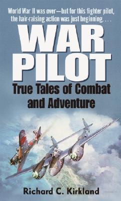 War Pilot: True Tales of Combat and Adventure - Kirkland, Richard