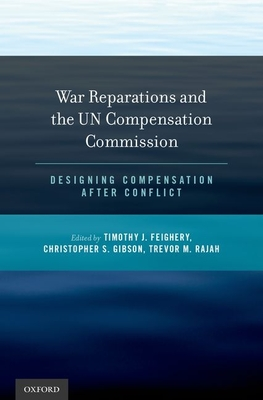 War Reparations and the Un Compensation Commission: Designing Compensation After Conflict - Feighery, Timothy J (Editor)