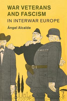 War Veterans and Fascism in Interwar Europe - Alcalde, Angel