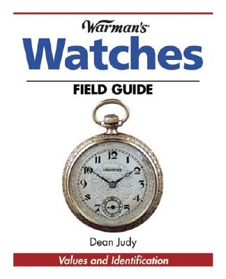 Warman's Watches Field Guide: Values and Identification - Judy, Dean