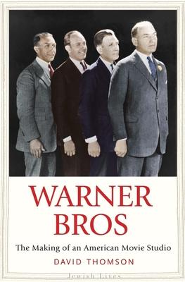 Warner Bros: The Making of an American Movie Studio - Thomson, David, Mr.