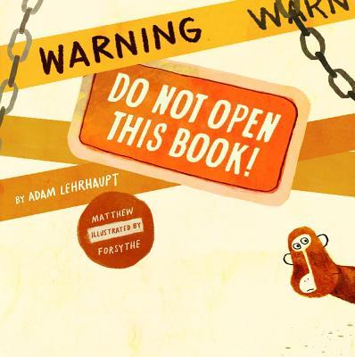 Warning: Do Not Open This Book! - Lehrhaupt, Adam