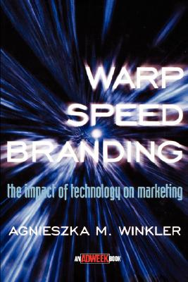 Warp-Speed Branding: The Impact of Technology on Marketing - Winkler, Agnieszka